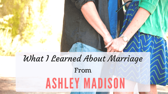 What I Learned About Marriage From Ashley Madison