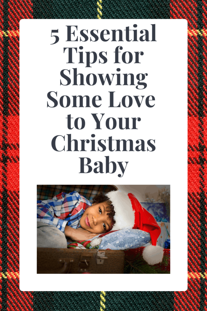 5 Essential Tips for Showing Some Love to Your Christmas Baby