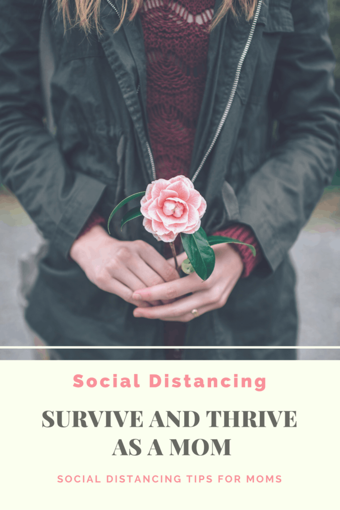 Social Distancing: How To Survive and Thrive as a Mom